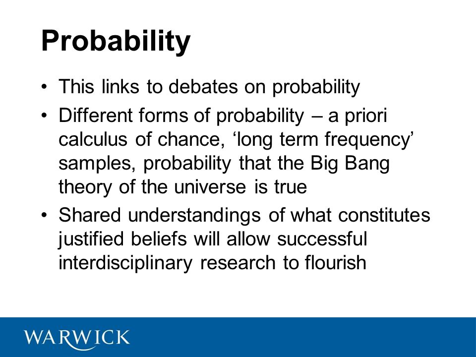 Probability This links to debates on probability Different forms of probability – a priori calculus of chance, 'long term frequency' samples, probabil