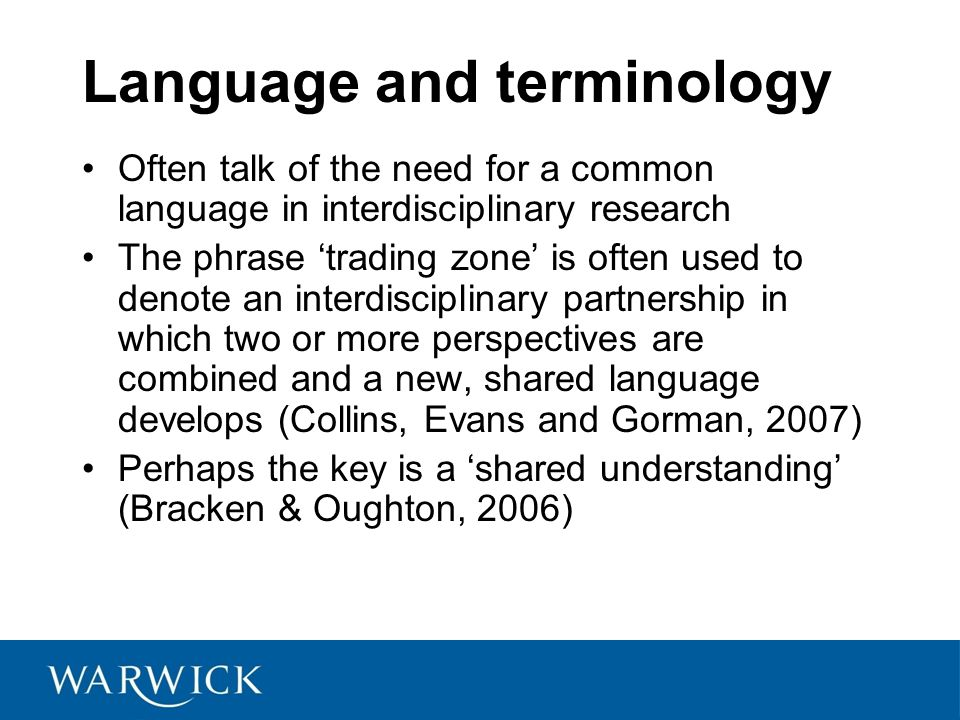 Language and terminology Often talk of the need for a common language in interdisciplinary research The phrase 'trading zone' is often used to denote