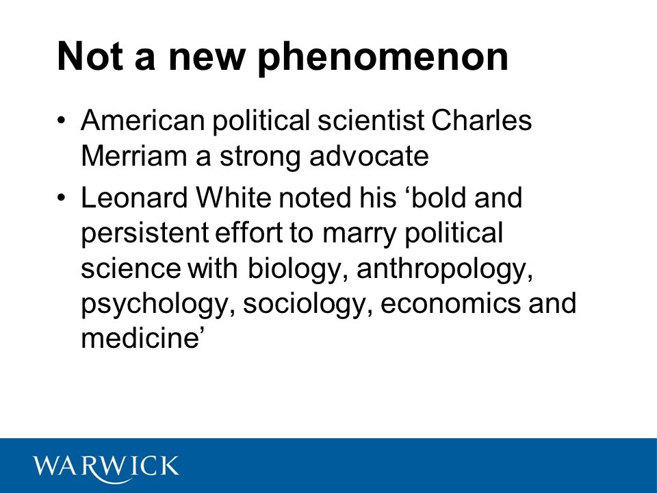 Not a new phenomenon American political scientist Charles Merriam a strong advocate Leonard White noted his 'bold and persistent effort to marry polit