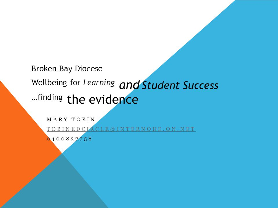 Broken Bay Diocese Wellbeing for Learning and Student Success …finding the evidence MARY TOBIN TOBINEDCIRCLE@INTERNODE.ON.NET 0400837758