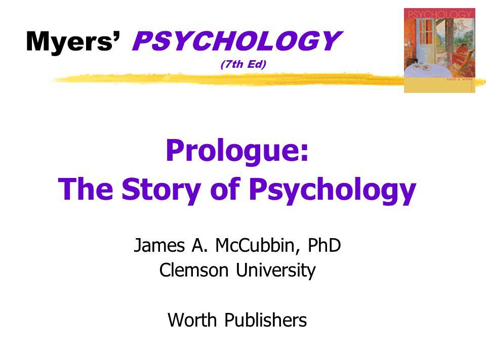 Myers' PSYCHOLOGY (7th Ed) Prologue: The Story of Psychology James A. McCubbin, PhD Clemson University Worth Publishers