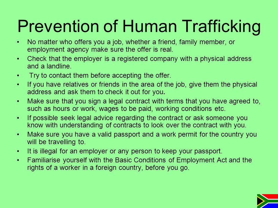 Prevention of Human Trafficking No matter who offers you a job, whether a friend, family member, or employment agency make sure the offer is real. Che