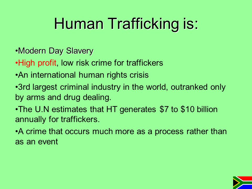 Human Trafficking is: Modern Day SlaveryModern Day Slavery High profit, low risk crime for traffickers An international human rights crisis 3rd larges