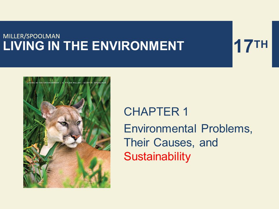 LIVING IN THE ENVIRONMENT 17 TH MILLER/SPOOLMAN CHAPTER 1 Environmental Problems, Their Causes, and Sustainability