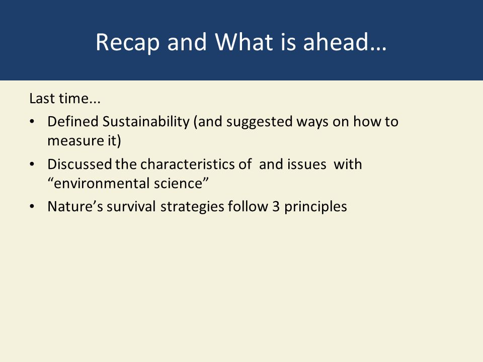 Recap and What is ahead… Last time... Defined Sustainability (and suggested ways on how to measure it) Discussed the characteristics of and issues wit