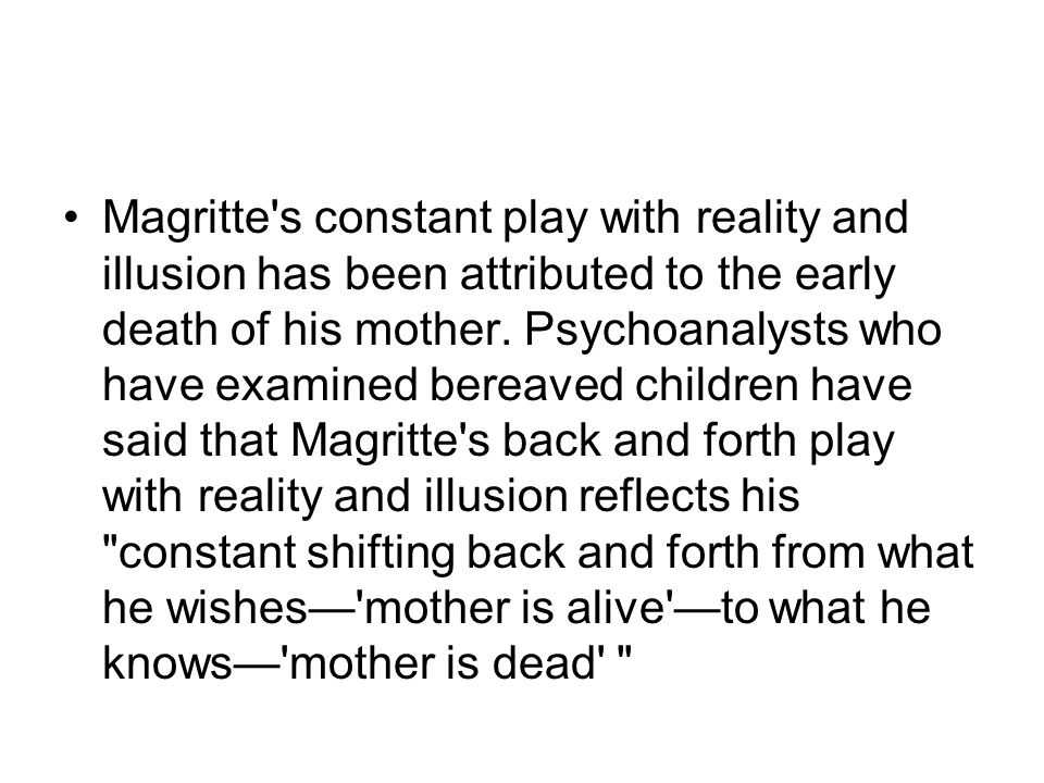 Magritte s constant play with reality and illusion has been attributed to the early death of his mother.