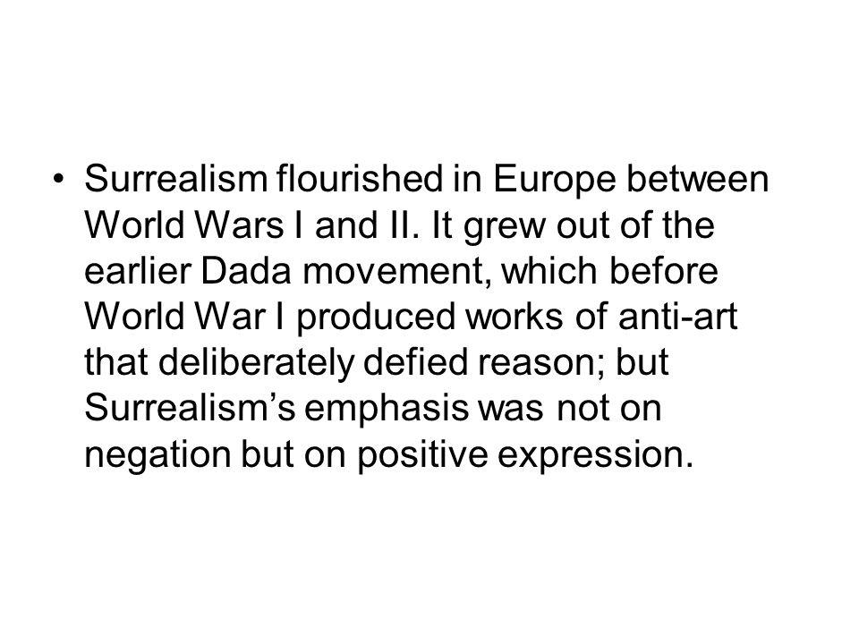 Surrealism flourished in Europe between World Wars I and II.