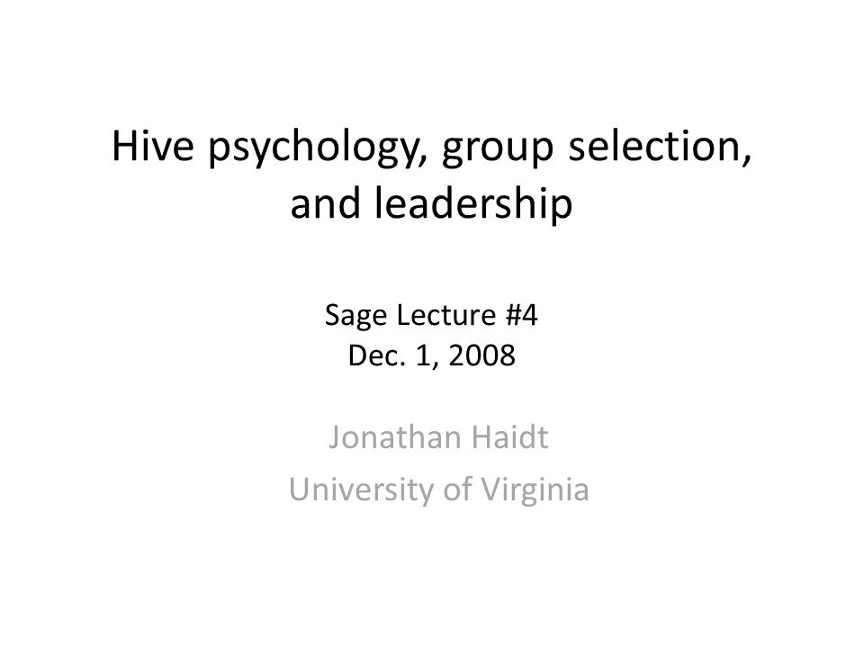 Hive psychology, group selection, and leadership Sage Lecture #4 Dec.