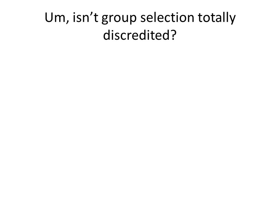 Um, isn't group selection totally discredited?