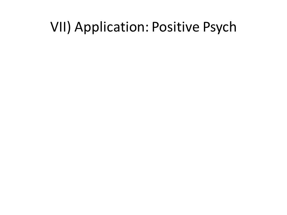 VII) Application: Positive Psych