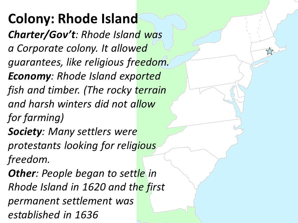 Colony: Rhode Island Charter/Gov't: Rhode Island was a Corporate colony.