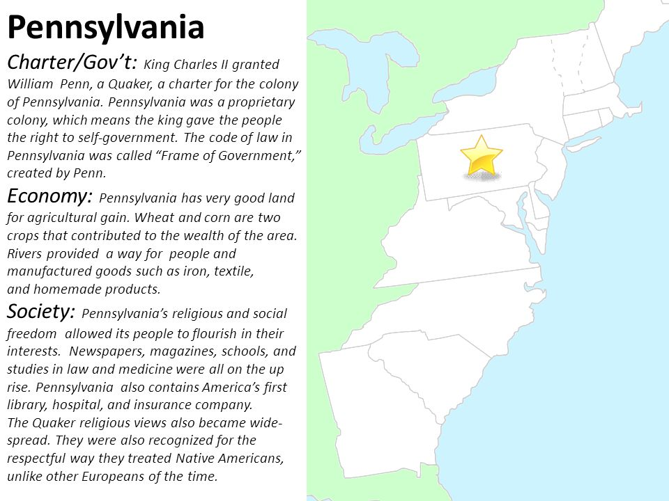 Pennsylvania Charter/Gov't: King Charles II granted William Penn, a Quaker, a charter for the colony of Pennsylvania.