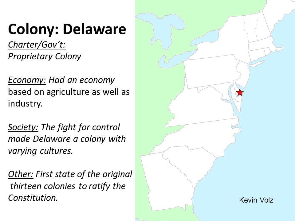 Colony: Delaware Charter/Gov't: Proprietary Colony Economy: Had an economy based on agriculture as well as industry.