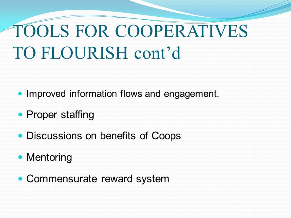 TOOLS FOR COOPERATIVES TO FLOURISH cont'd Improved information flows and engagement.
