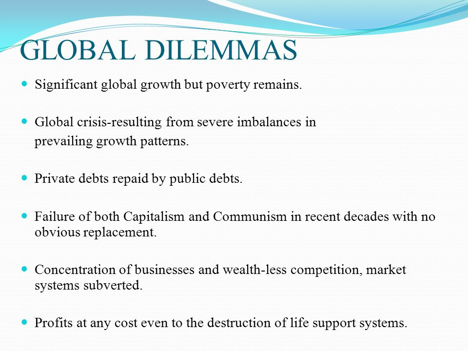 GLOBAL DILEMMAS Significant global growth but poverty remains.