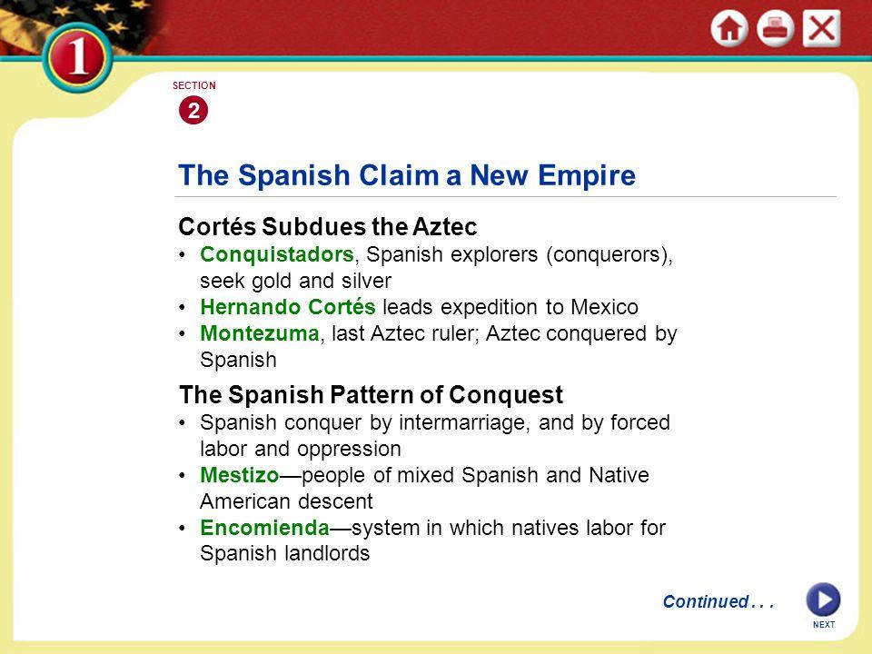The Spanish Claim a New Empire Cortés Subdues the Aztec Conquistadors, Spanish explorers (conquerors), seek gold and silver Hernando Cortés leads expe