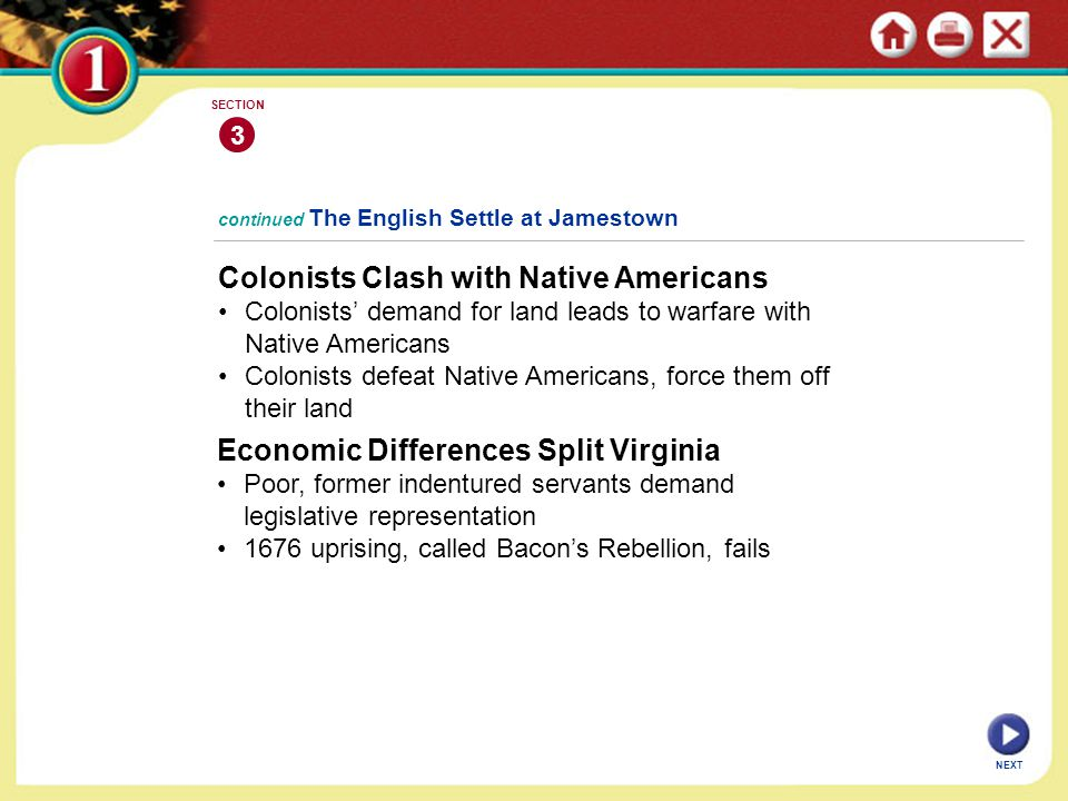 NEXT 3 SECTION Colonists Clash with Native Americans Colonists' demand for land leads to warfare with Native Americans Colonists defeat Native America