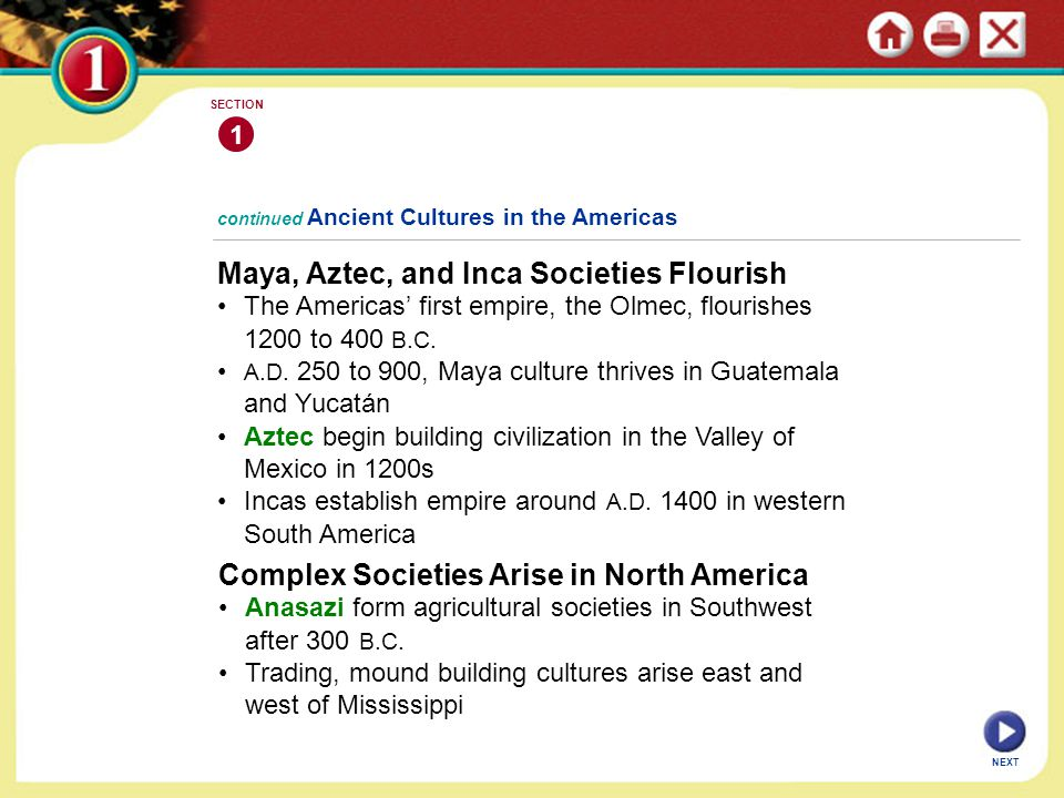 Maya, Aztec, and Inca Societies Flourish The Americas' first empire, the Olmec, flourishes 1200 to 400 B.C. A.D. 250 to 900, Maya culture thrives in G