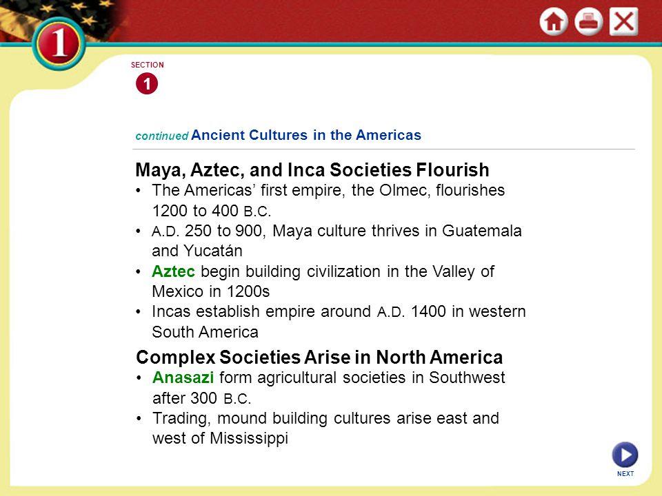 Maya, Aztec, and Inca Societies Flourish The Americas' first empire, the Olmec, flourishes 1200 to 400 B.C.