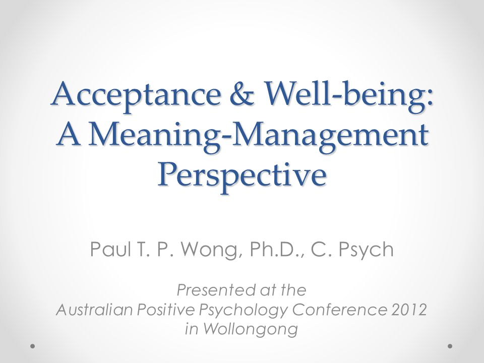 On Overview The positive psychology of acceptance Types of well-being The role of acceptance in well-being Pathways & adaptive functions of acceptance Acceptance in psychotherapy A meaning-management perspective