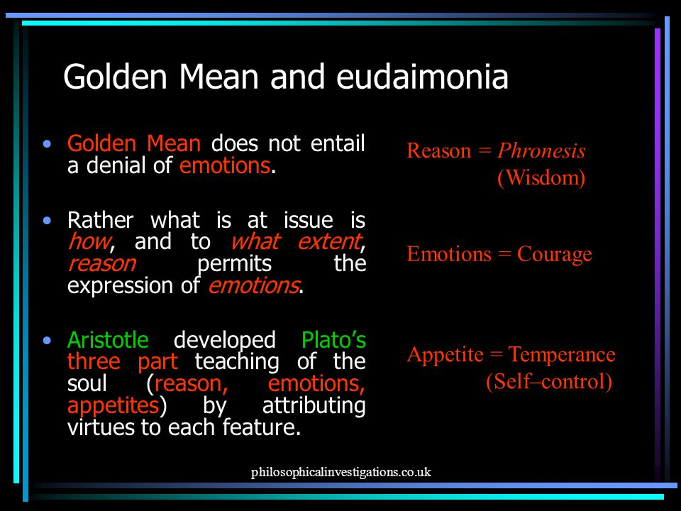philosophicalinvestigations.co.uk Golden Mean and eudaimonia Golden Mean does not entail a denial of emotions.