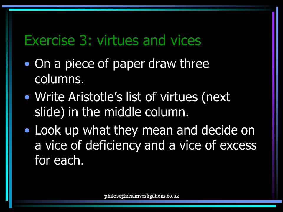 philosophicalinvestigations.co.uk Exercise 3: virtues and vices On a piece of paper draw three columns.