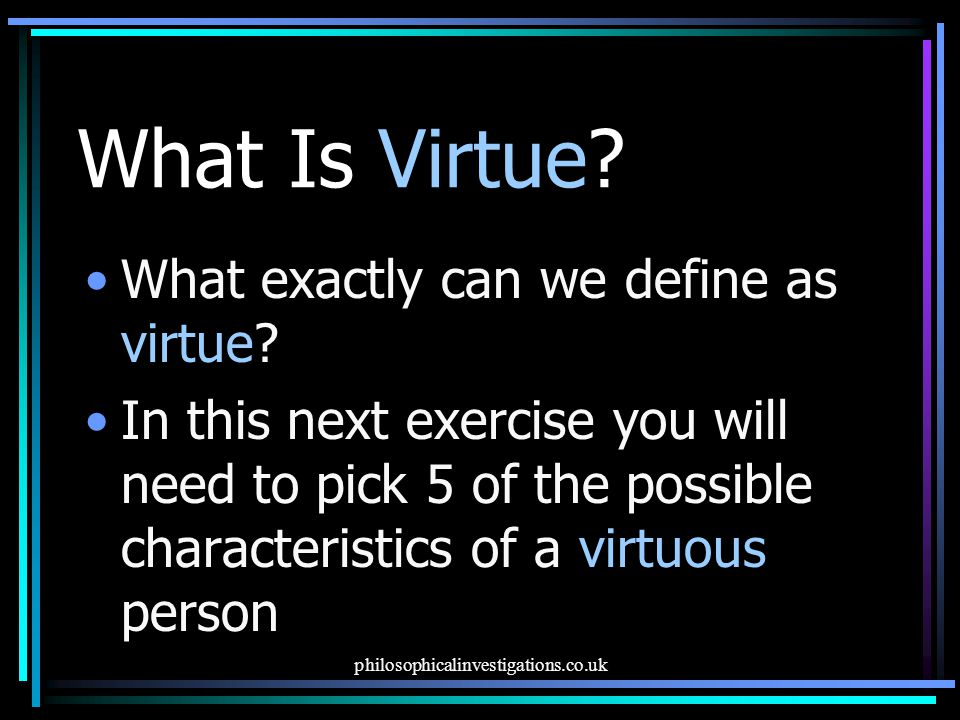 What Is Virtue.What exactly can we define as virtue.