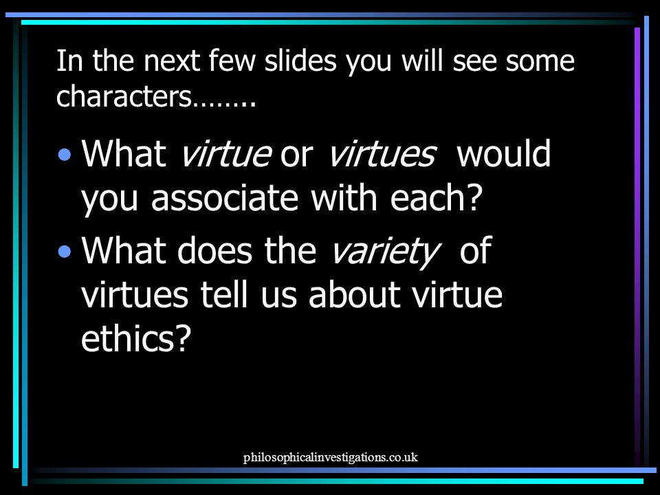 philosophicalinvestigations.co.uk In the next few slides you will see some characters……..