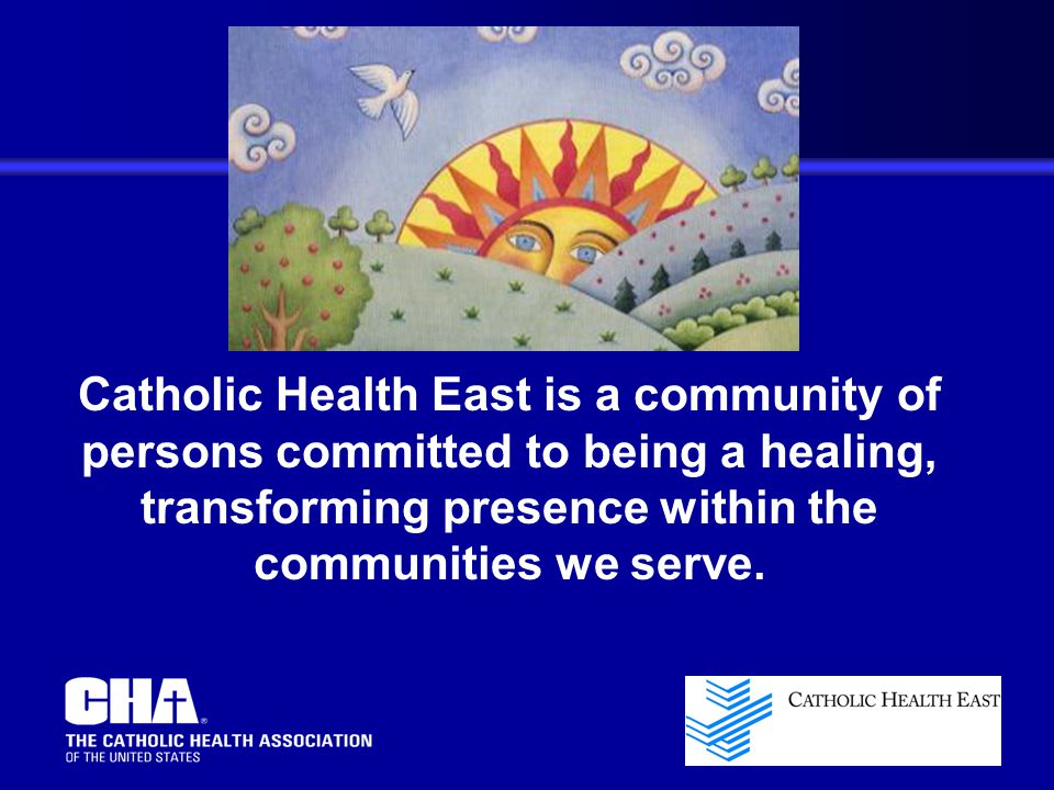 Catholic Health East is a community of persons committed to being a healing, transforming presence within the communities we serve.
