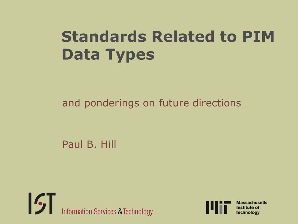 Standards Related to PIM Data Types and ponderings on future directions Paul B. Hill
