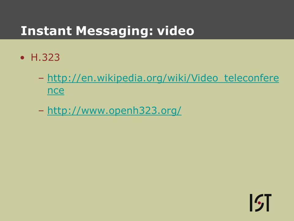 Instant Messaging: video H.323 –http://en.wikipedia.org/wiki/Video_teleconfere ncehttp://en.wikipedia.org/wiki/Video_teleconfere nce –http://www.openh323.org/http://www.openh323.org/