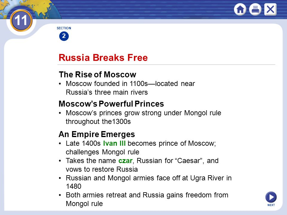NEXT Russia Breaks Free The Rise of Moscow Moscow founded in 1100s—located near Russia's three main rivers SECTION 2 Moscow's Powerful Princes Moscow'