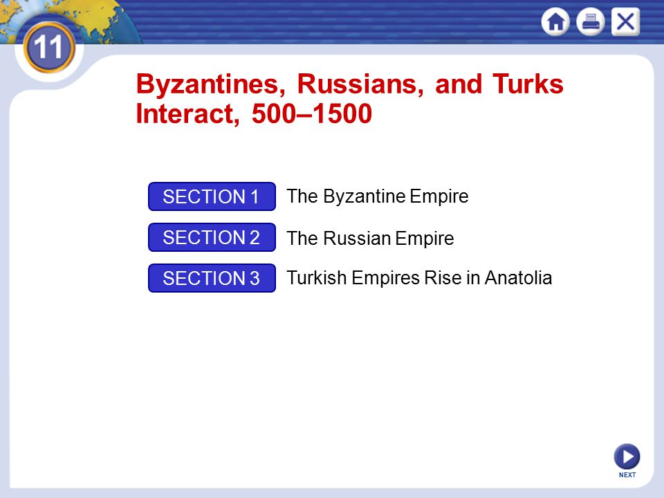 NEXT Byzantines, Russians, and Turks Interact, 500–1500 SECTION 1 SECTION 2 SECTION 3 The Byzantine Empire The Russian Empire Turkish Empires Rise in
