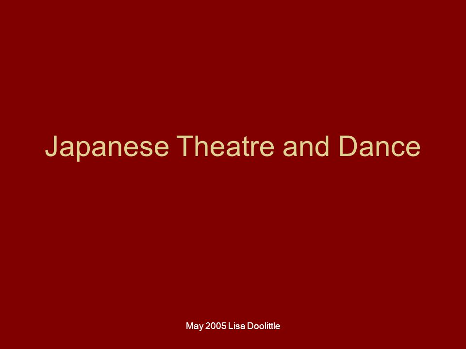 May 2005 Lisa Doolittle Japanese Theatre and Dance