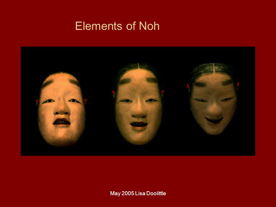 May 2005 Lisa Doolittle Elements of Noh