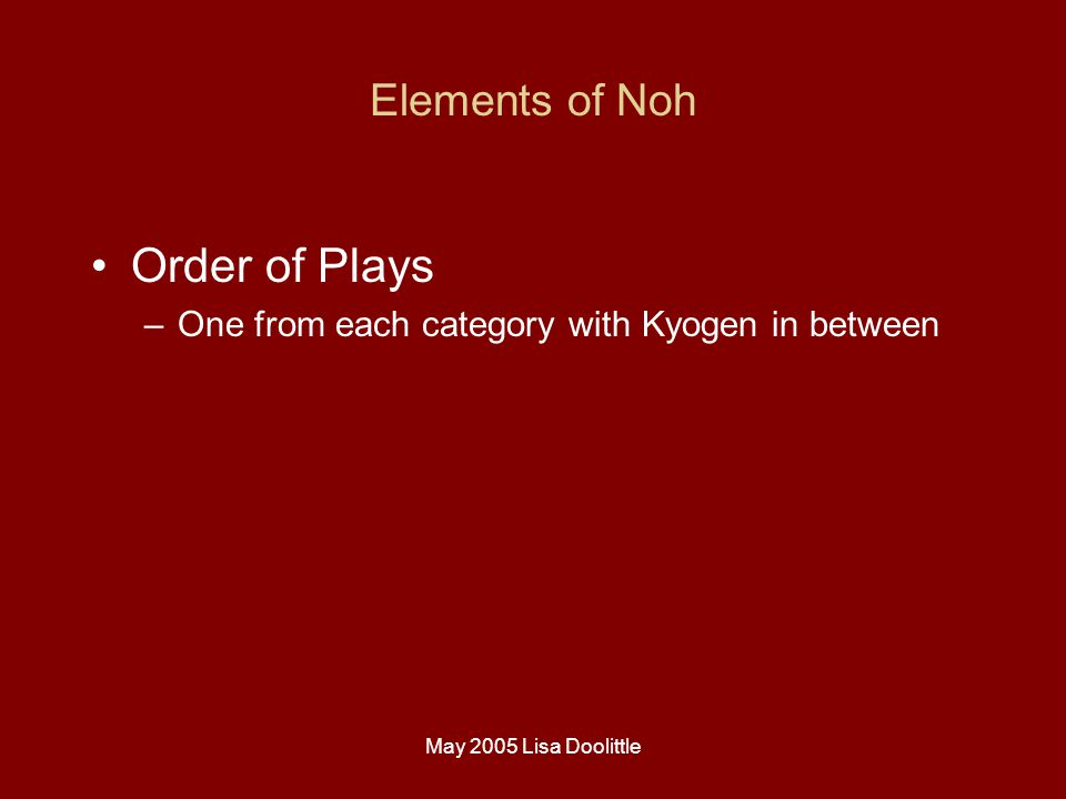 May 2005 Lisa Doolittle Elements of Noh Order of Plays –One from each category with Kyogen in between
