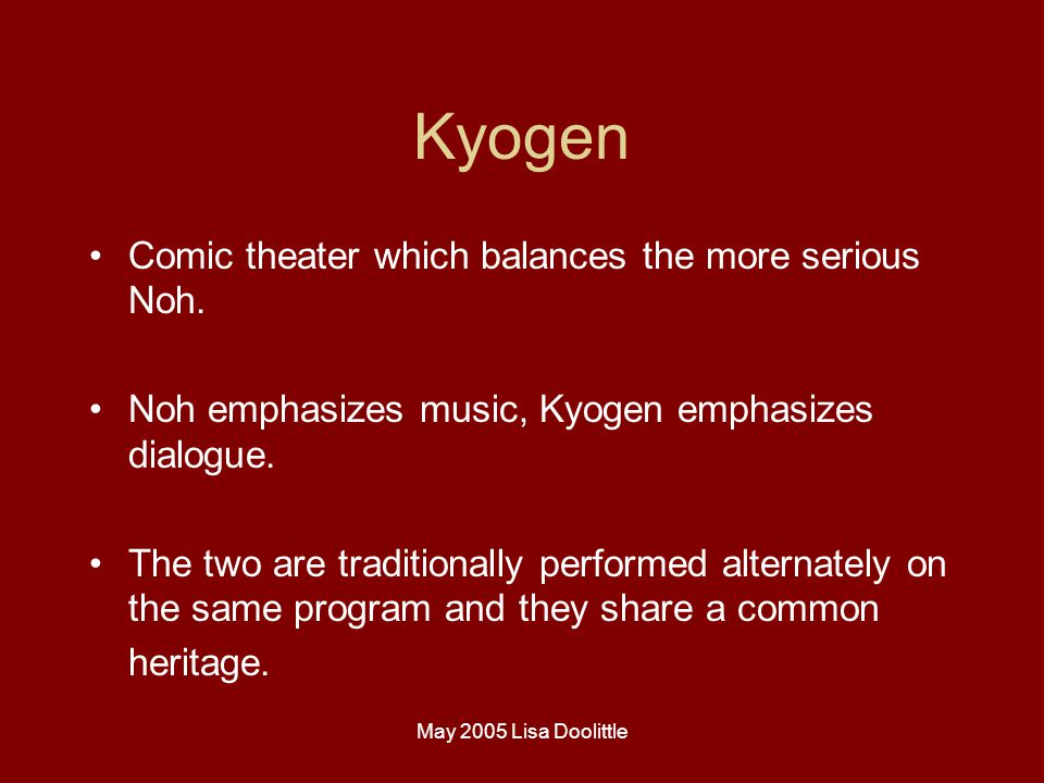 May 2005 Lisa Doolittle Kyogen Comic theater which balances the more serious Noh.