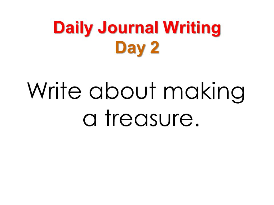 Daily Journal Writing Day 2 Write about making a treasure.