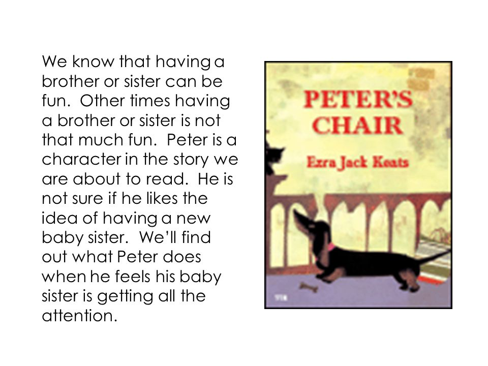 We know that having a brother or sister can be fun. Other times having a brother or sister is not that much fun. Peter is a character in the story we
