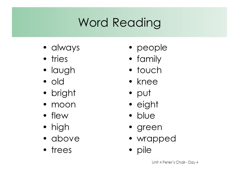 Word Reading always tries laugh old bright moon flew high above trees people family touch knee put eight blue green wrapped pile Unit 4 Peter's Chair