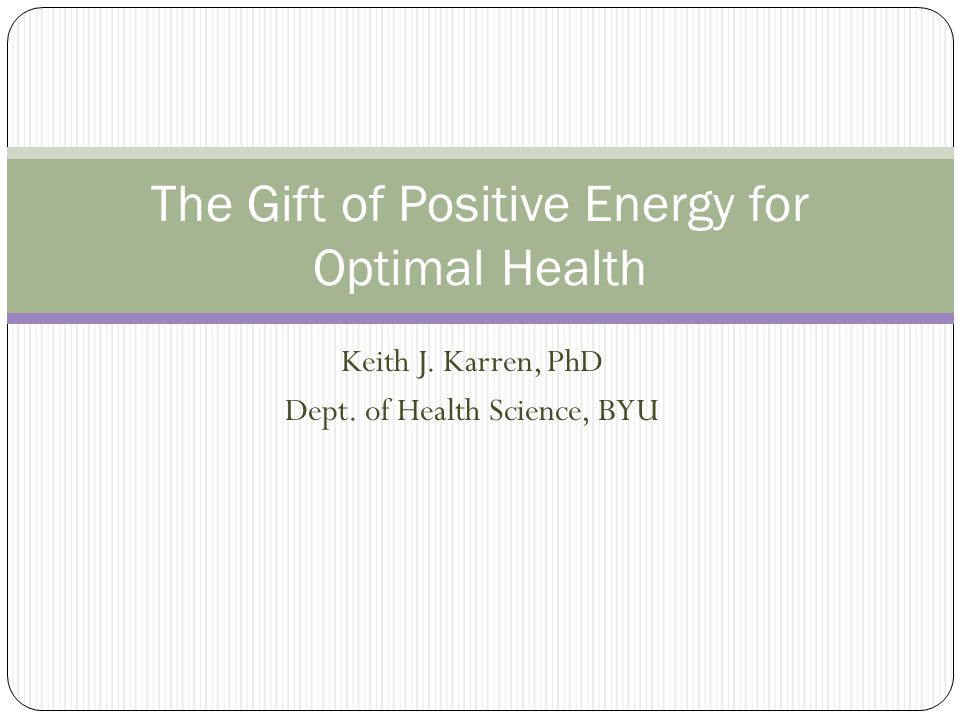 POSITIVE ENERGY Does positive energy and positive psychology really impact our health.