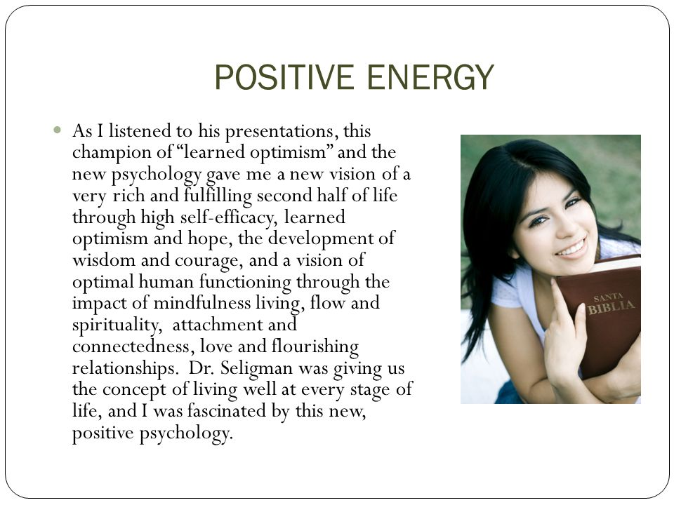 POSITIVE ENERGY You can get that by adding the following elements to your life: 1.