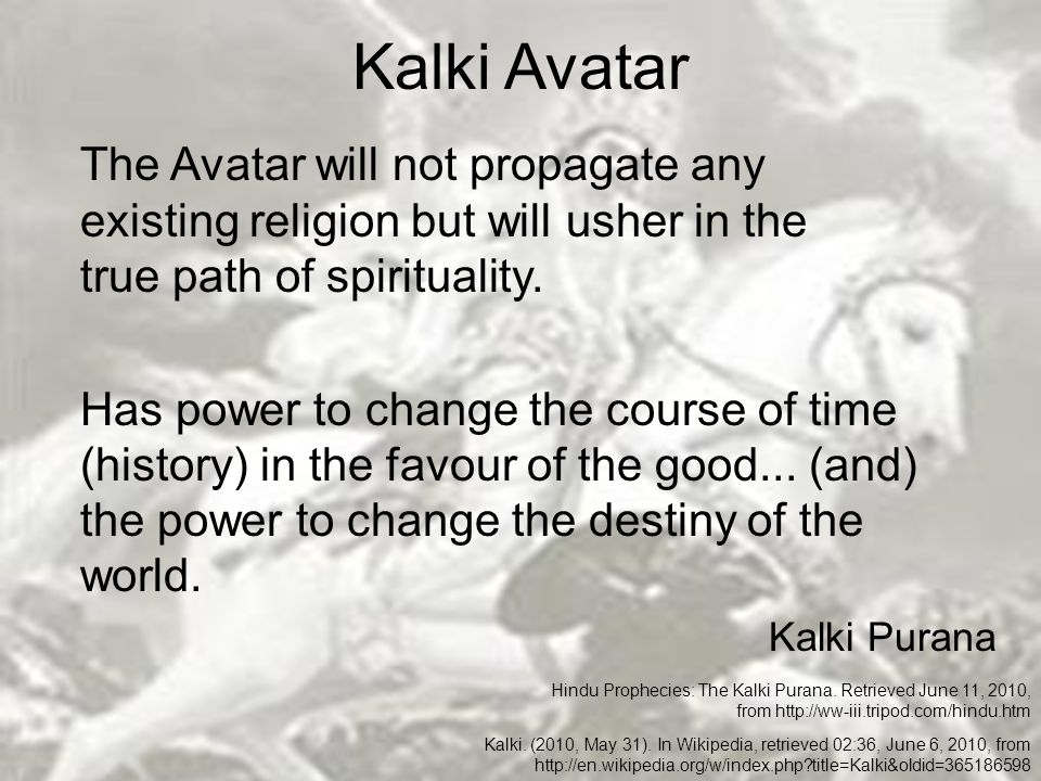 Kalki Avatar The Avatar will not propagate any existing religion but will usher in the true path of spirituality.