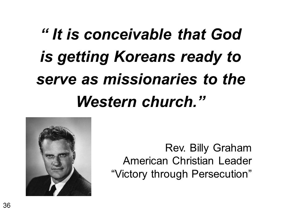 It is conceivable that God is getting Koreans ready to serve as missionaries to the Western church. Rev.