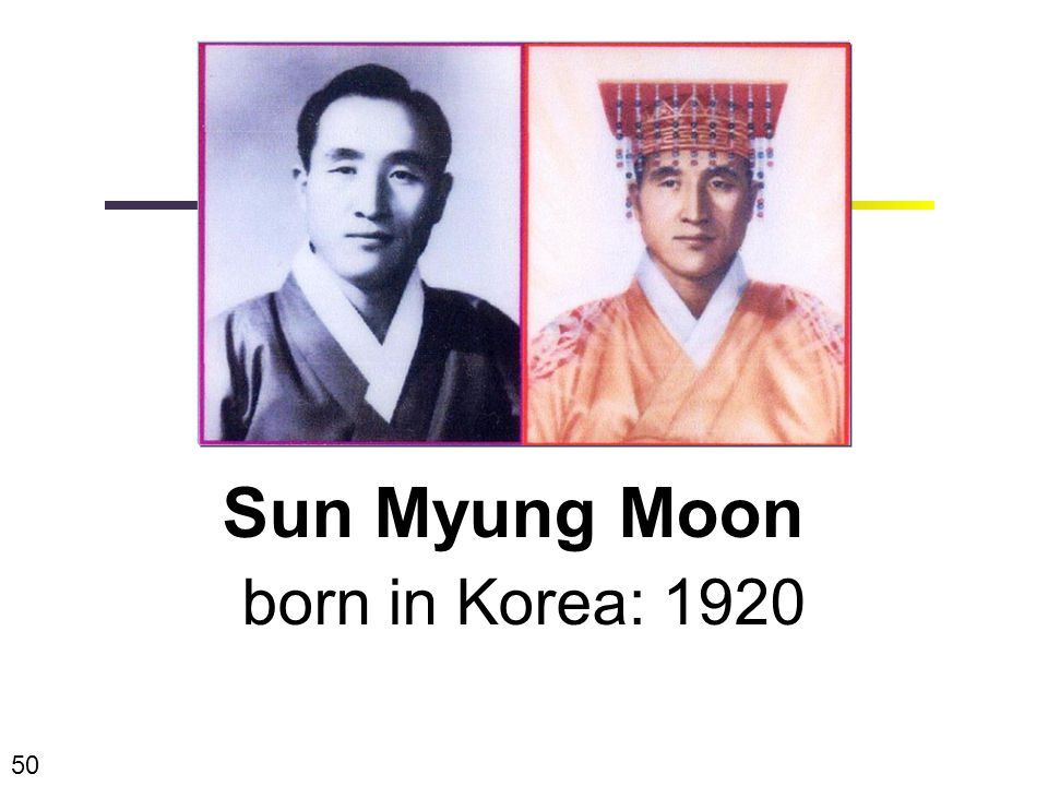 When will the Messiah come again ? Between 1917 - 1930 50 Sun Myung Moon born in Korea: 1920