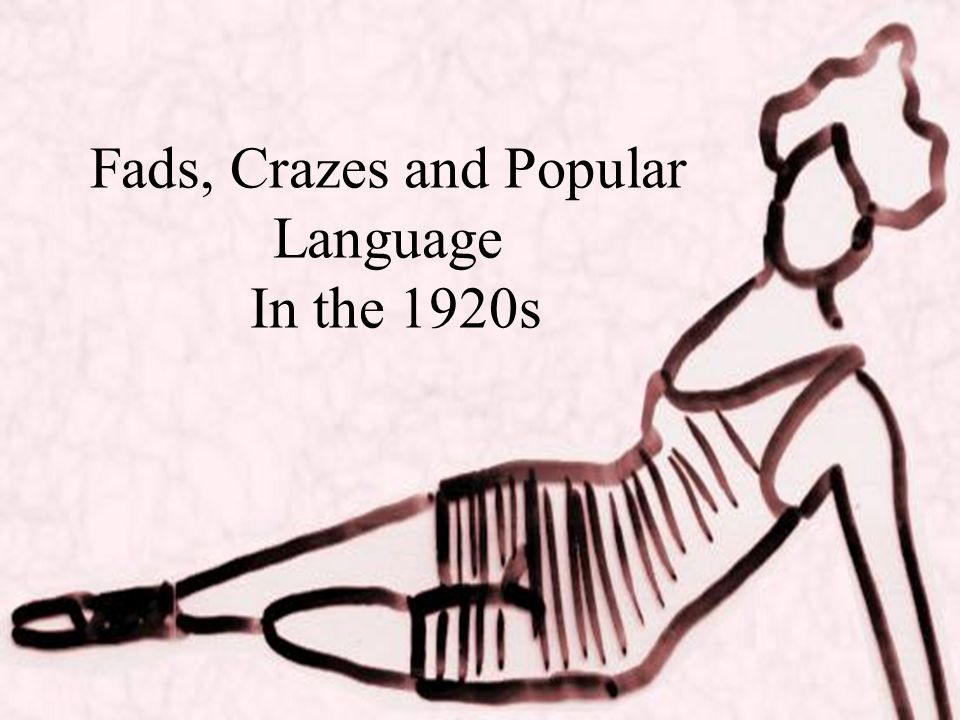 Fads, Crazes and Popular Language In the 1920s