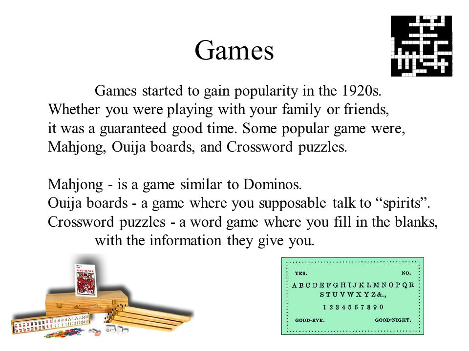 Games Games started to gain popularity in the 1920s.