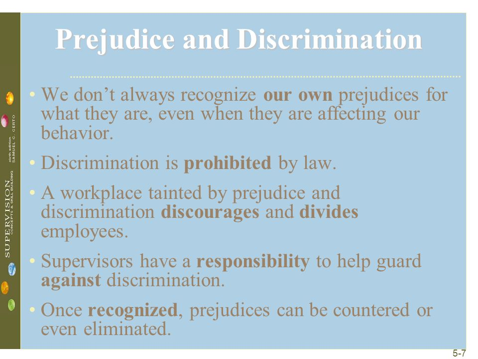 5-7 Prejudice and Discrimination We don't always recognize our own prejudices for what they are, even when they are affecting our behavior. Discrimina