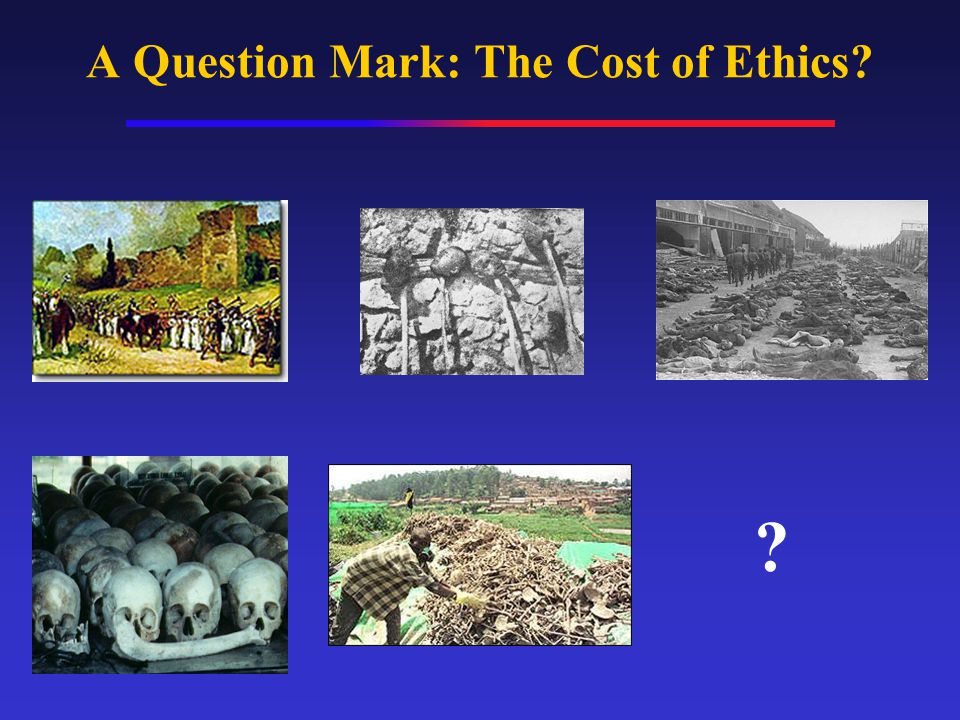 A Question Mark: The Cost of Ethics? ?