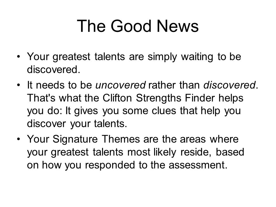 The Good News Your greatest talents are simply waiting to be discovered.